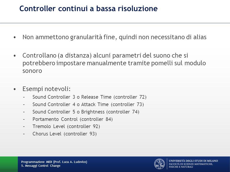 Controller continui a bassa risoluzione Programmazione MIDI (Prof. Luca A. Ludovico) 5. Messaggi Control Change Non ammettono granularità fine, quindi