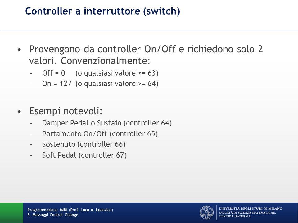 Controller a interruttore (switch) Programmazione MIDI (Prof. Luca A. Ludovico) 5. Messaggi Control Change Provengono da controller On/Off e richiedon