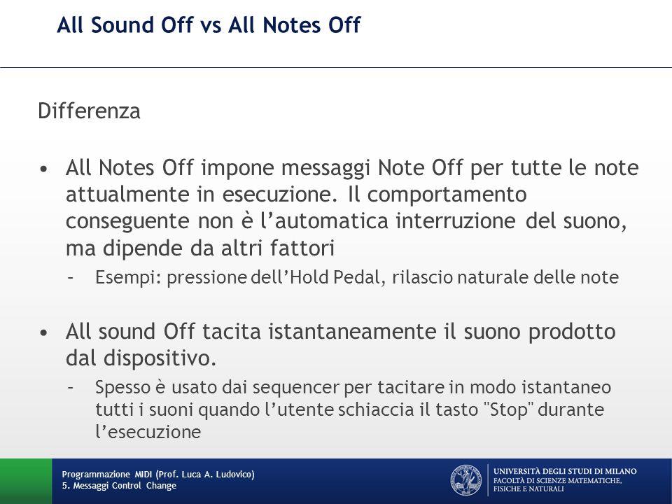 All Sound Off vs All Notes Off Programmazione MIDI (Prof. Luca A. Ludovico) 5. Messaggi Control Change Differenza All Notes Off impone messaggi Note O