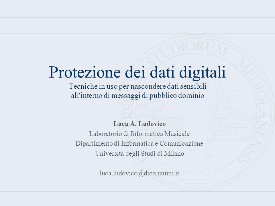 Protezione dei dati digitali Tecniche in uso per nascondere dati sensibili all'interno di messaggi di pubblico dominio Luca A. Ludovico Laboratorio di