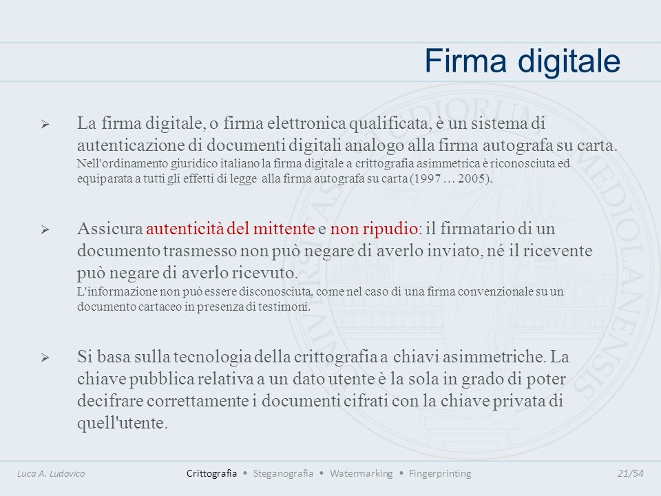 Firma digitale Luca A. Ludovico Crittografia Steganografia Watermarking Fingerprinting21/54 La firma digitale, o firma elettronica qualificata, è un s