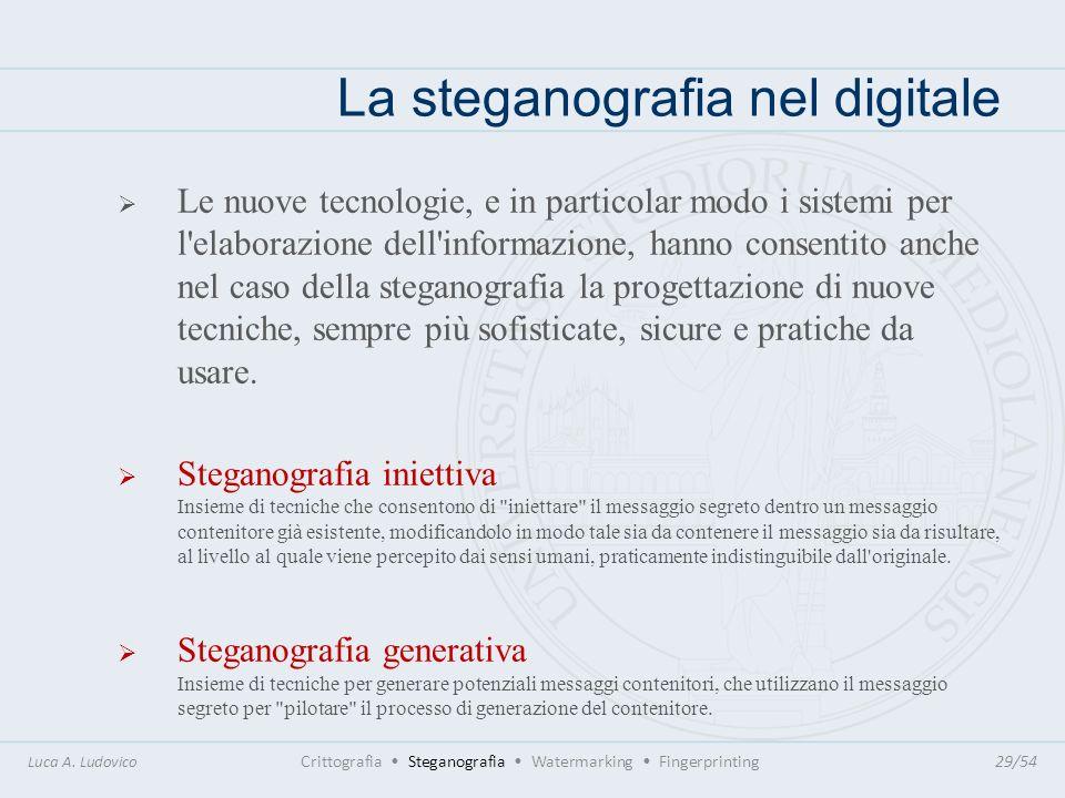 La steganografia nel digitale Luca A. Ludovico Crittografia Steganografia Watermarking Fingerprinting29/54 Le nuove tecnologie, e in particolar modo i