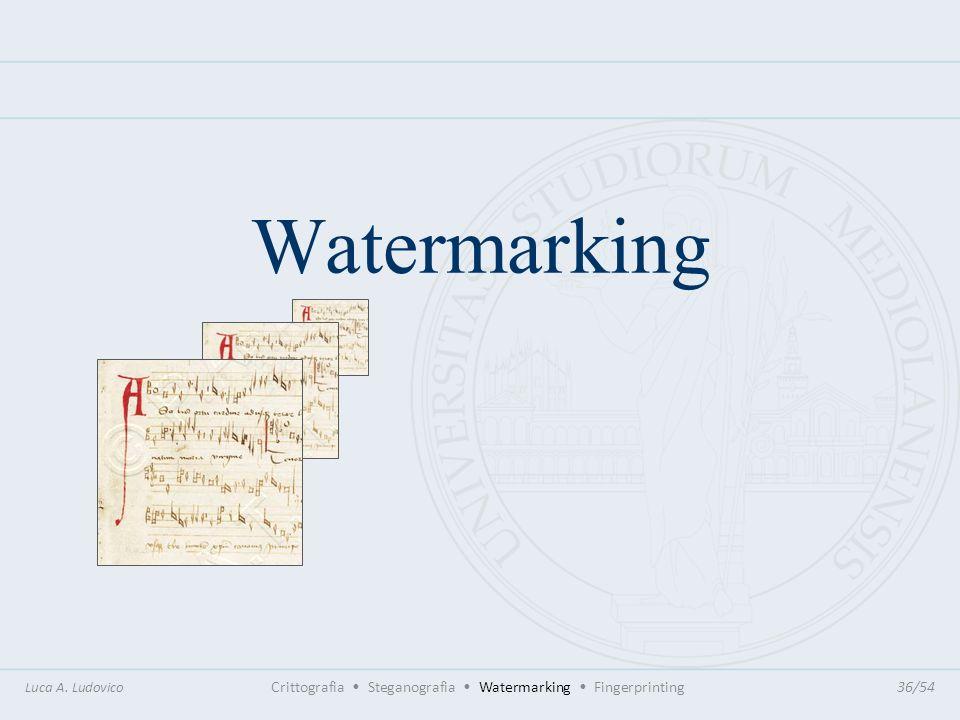 Watermarking Luca A. Ludovico Crittografia Steganografia Watermarking Fingerprinting36/54