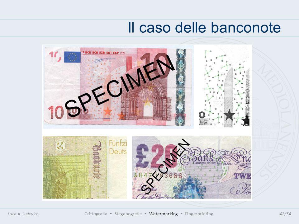 Il caso delle banconote Luca A. Ludovico Crittografia Steganografia Watermarking Fingerprinting42/54