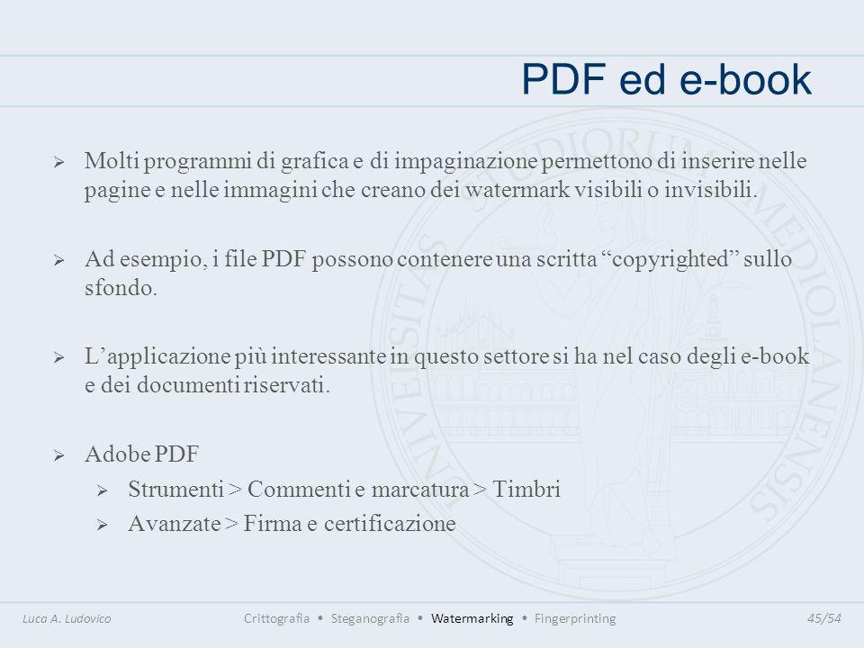PDF ed e-book Luca A. Ludovico Crittografia Steganografia Watermarking Fingerprinting45/54 Molti programmi di grafica e di impaginazione permettono di