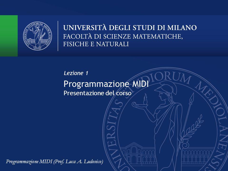 Programmazione MIDI Presentazione del corso Lezione 1 Programmazione MIDI (Prof. Luca A. Ludovico)