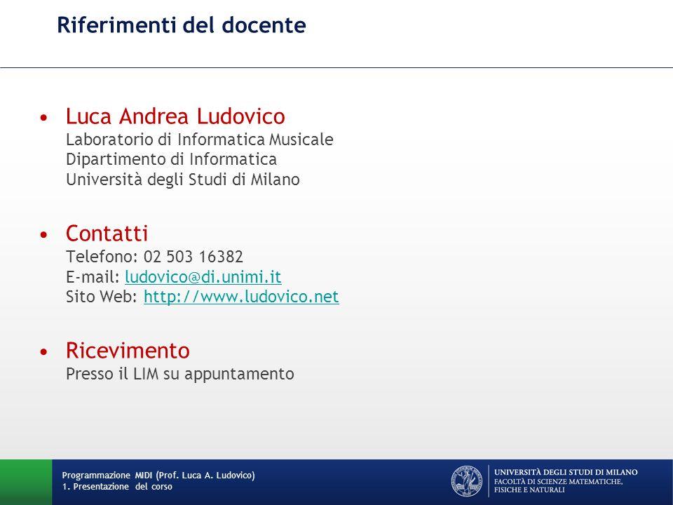 Riferimenti del docente Luca Andrea Ludovico Laboratorio di Informatica Musicale Dipartimento di Informatica Università degli Studi di Milano Contatti