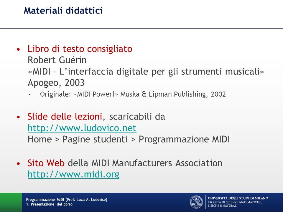 Materiali didattici Libro di testo consigliato Robert Guérin «MIDI – Linterfaccia digitale per gli strumenti musicali» Apogeo, 2003 –Originale: «MIDI