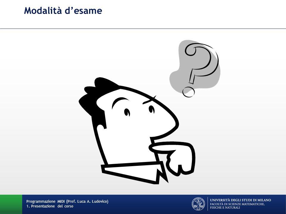 Modalità desame Programmazione MIDI (Prof. Luca A. Ludovico) 1. Presentazione del corso