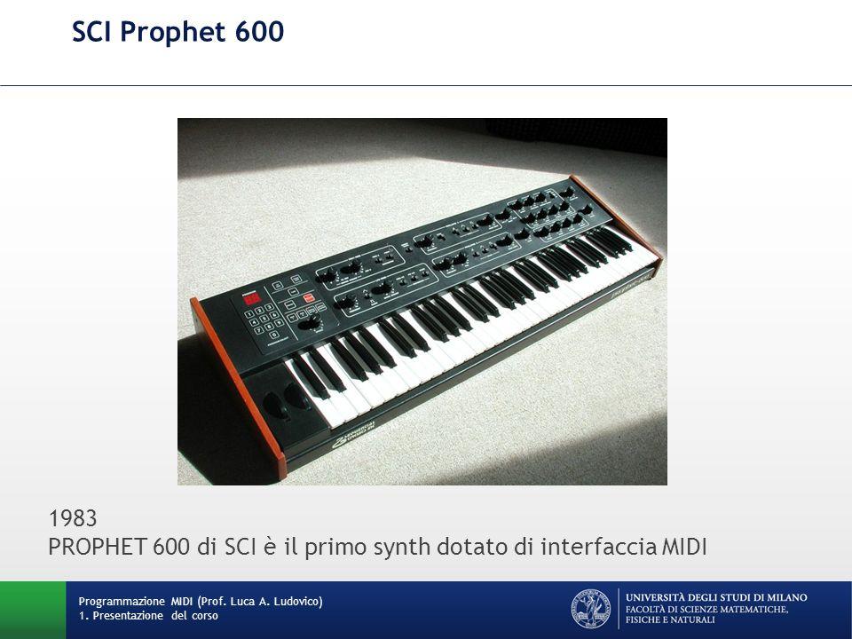 SCI Prophet 600 Programmazione MIDI (Prof. Luca A. Ludovico) 1. Presentazione del corso 1983 PROPHET 600 di SCI è il primo synth dotato di interfaccia