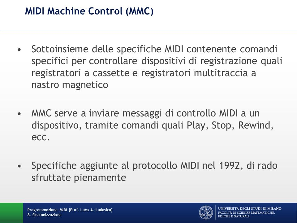 MIDI Machine Control (MMC) Sottoinsieme delle specifiche MIDI contenente comandi specifici per controllare dispositivi di registrazione quali registra
