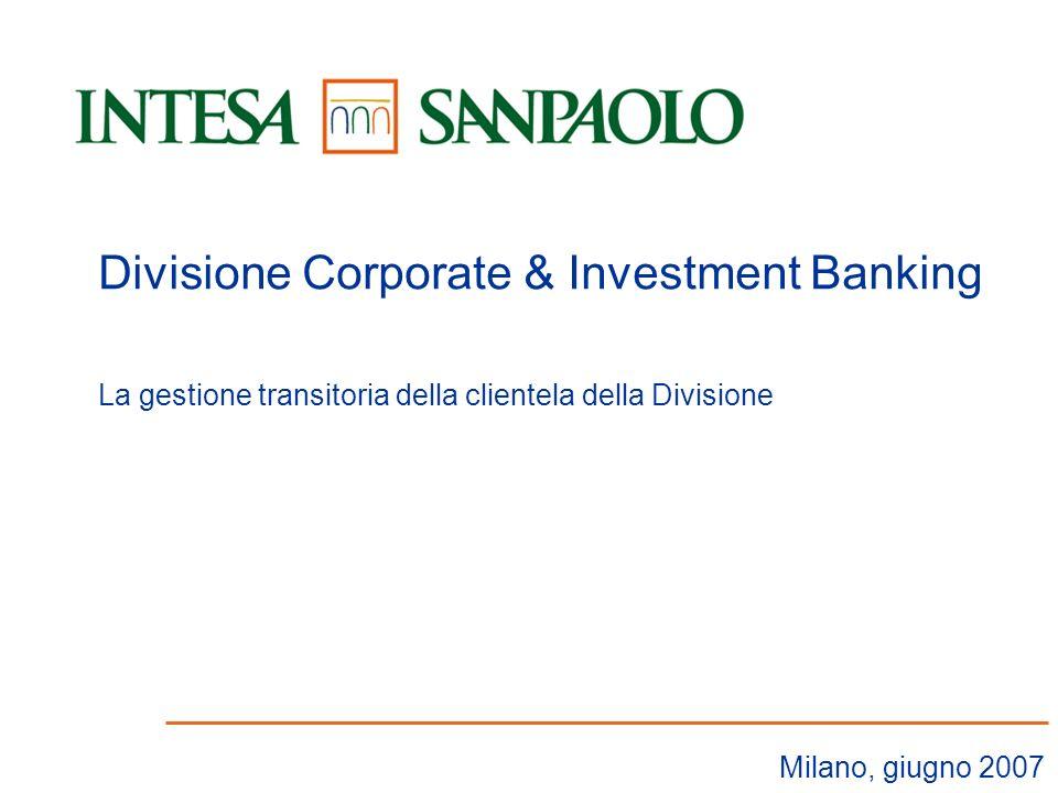 1 Milano, giugno 2007 Divisione Corporate & Investment Banking La gestione transitoria della clientela della Divisione