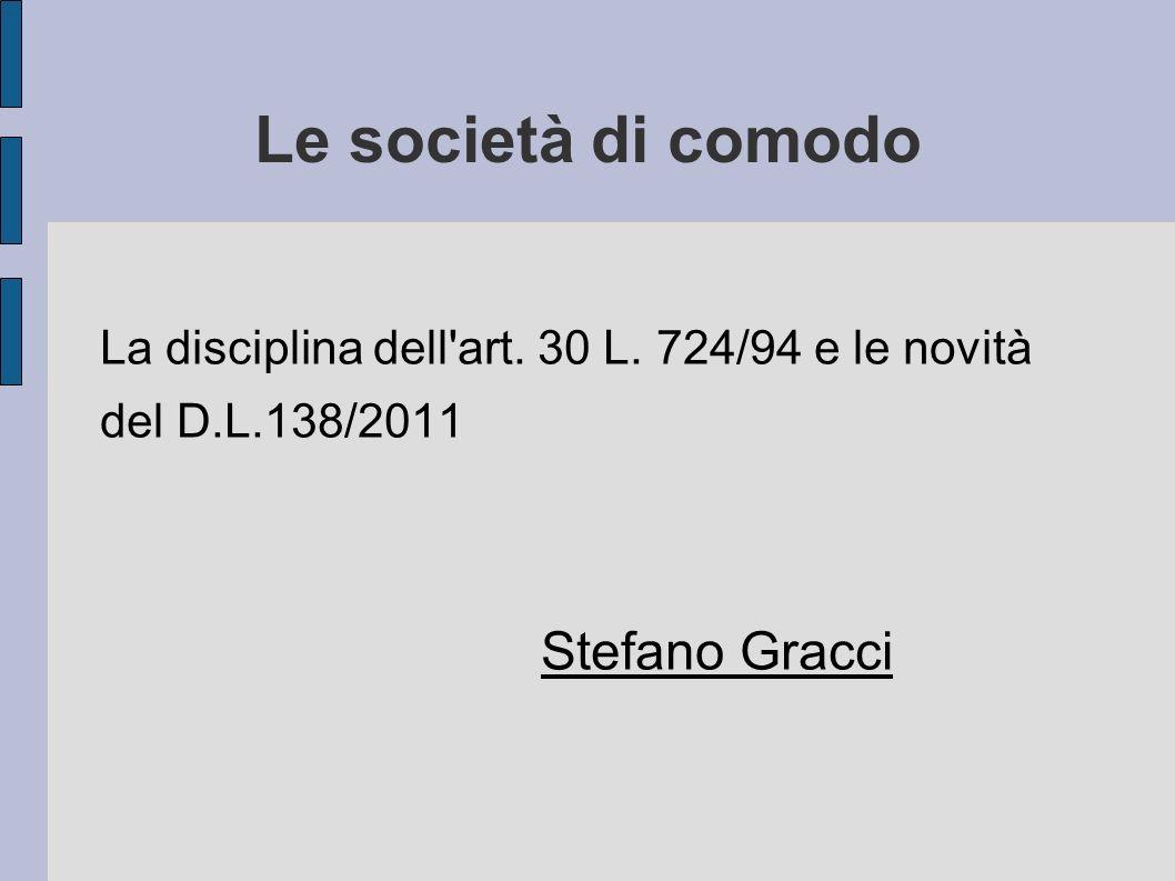 Le società di comodo La disciplina dell'art. 30 L. 724/94 e le novità del D.L.138/2011 Stefano Gracci