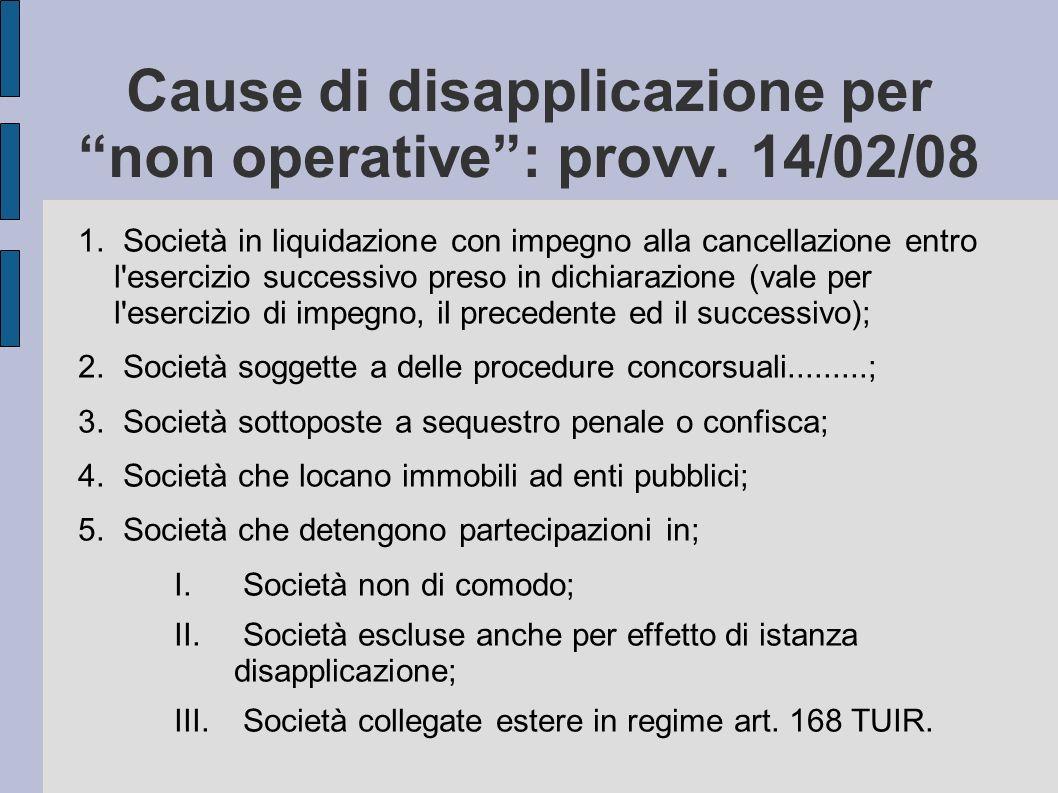 Cause di disapplicazione per non operative: provv. 14/02/08 1. Società in liquidazione con impegno alla cancellazione entro l'esercizio successivo pre