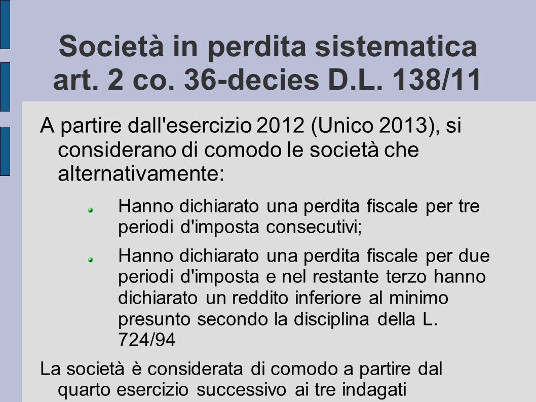 Società in perdita sistematica art. 2 co. 36-decies D.L. 138/11 A partire dall'esercizio 2012 (Unico 2013), si considerano di comodo le società che al