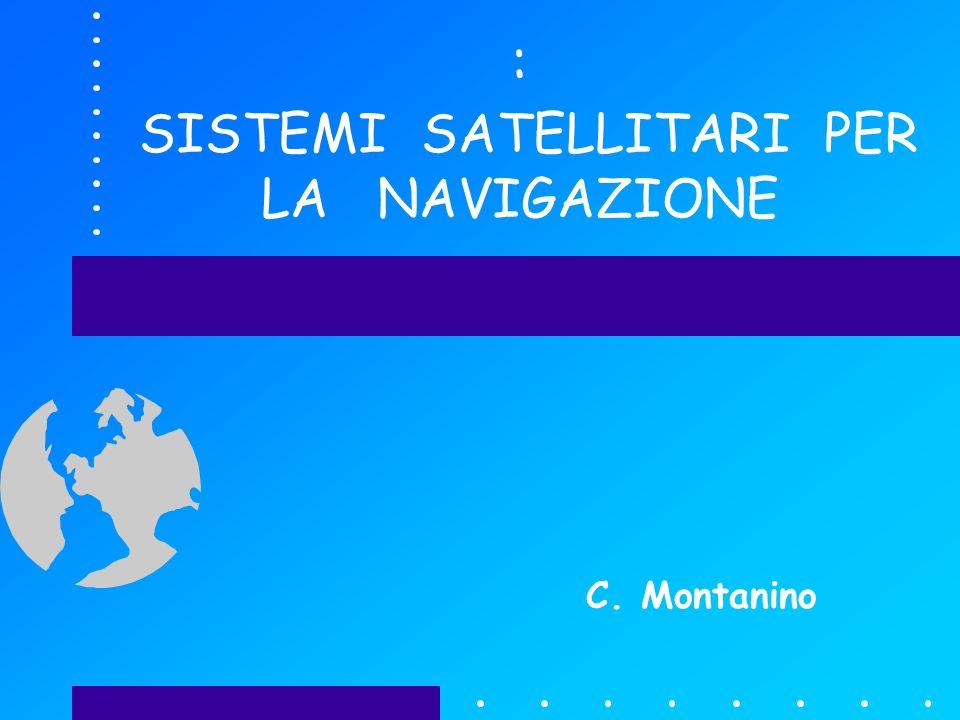 : SISTEMI SATELLITARI PER LA NAVIGAZIONE C. Montanino
