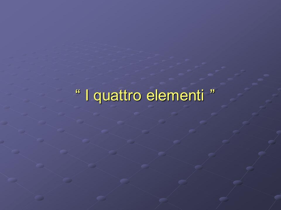 I quattro elementi I quattro elementi