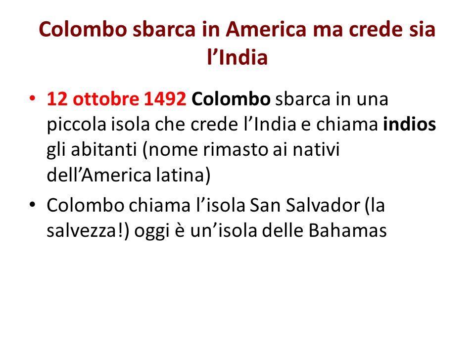 Colombo sbarca in America ma crede sia lIndia 12 ottobre 1492 Colombo sbarca in una piccola isola che crede lIndia e chiama indios gli abitanti (nome
