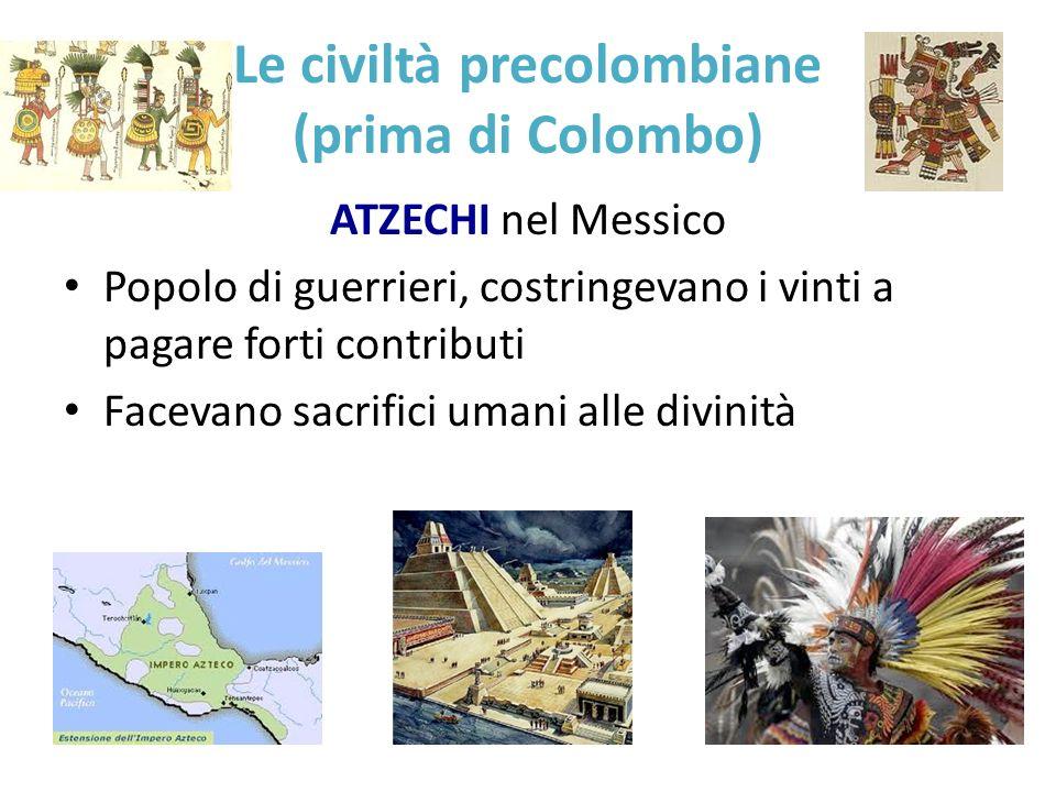 Le civiltà precolombiane (prima di Colombo) ATZECHI nel Messico Popolo di guerrieri, costringevano i vinti a pagare forti contributi Facevano sacrific
