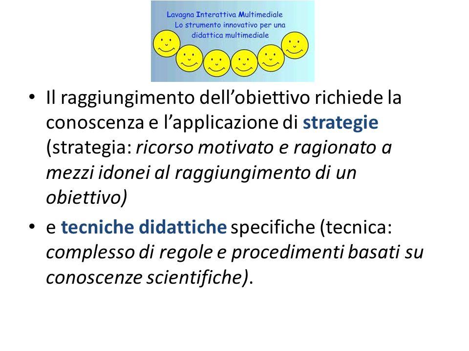 Il raggiungimento dellobiettivo richiede la conoscenza e lapplicazione di strategie (strategia: ricorso motivato e ragionato a mezzi idonei al raggiun