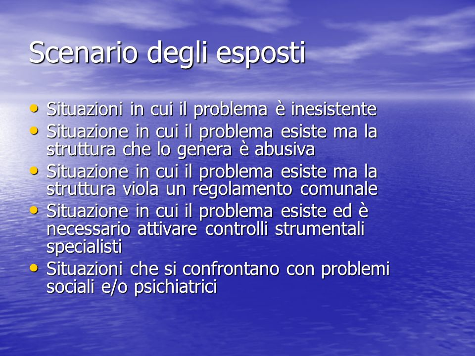 Scenario degli esposti Situazioni in cui il problema è inesistente Situazioni in cui il problema è inesistente Situazione in cui il problema esiste ma