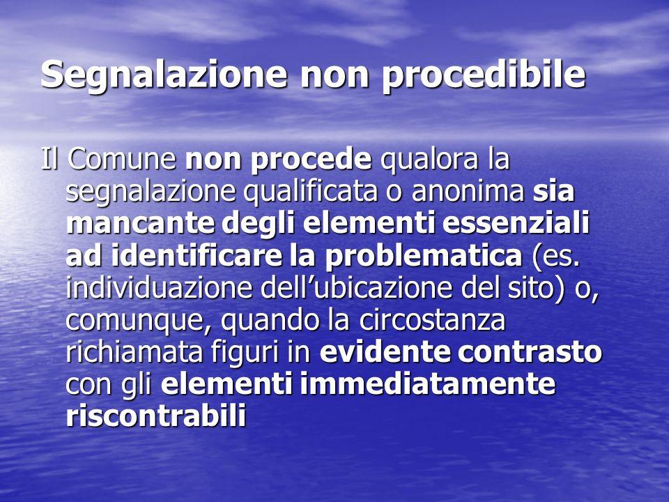 Segnalazione non procedibile Il Comune non procede qualora la segnalazione qualificata o anonima sia mancante degli elementi essenziali ad identificar