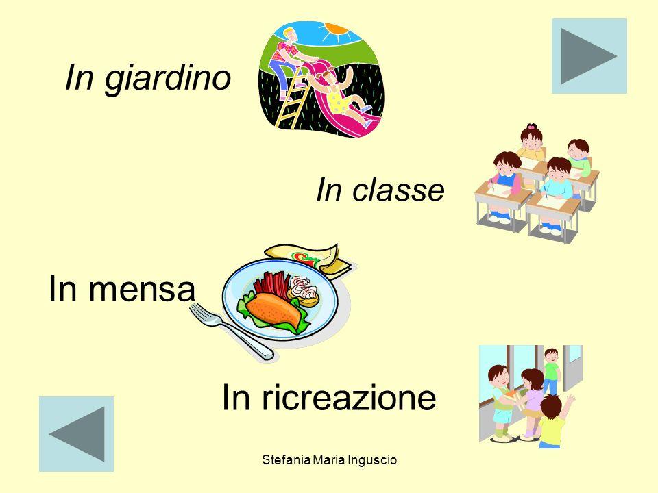 Stefania Maria Inguscio In giardino In classe In mensa In ricreazione