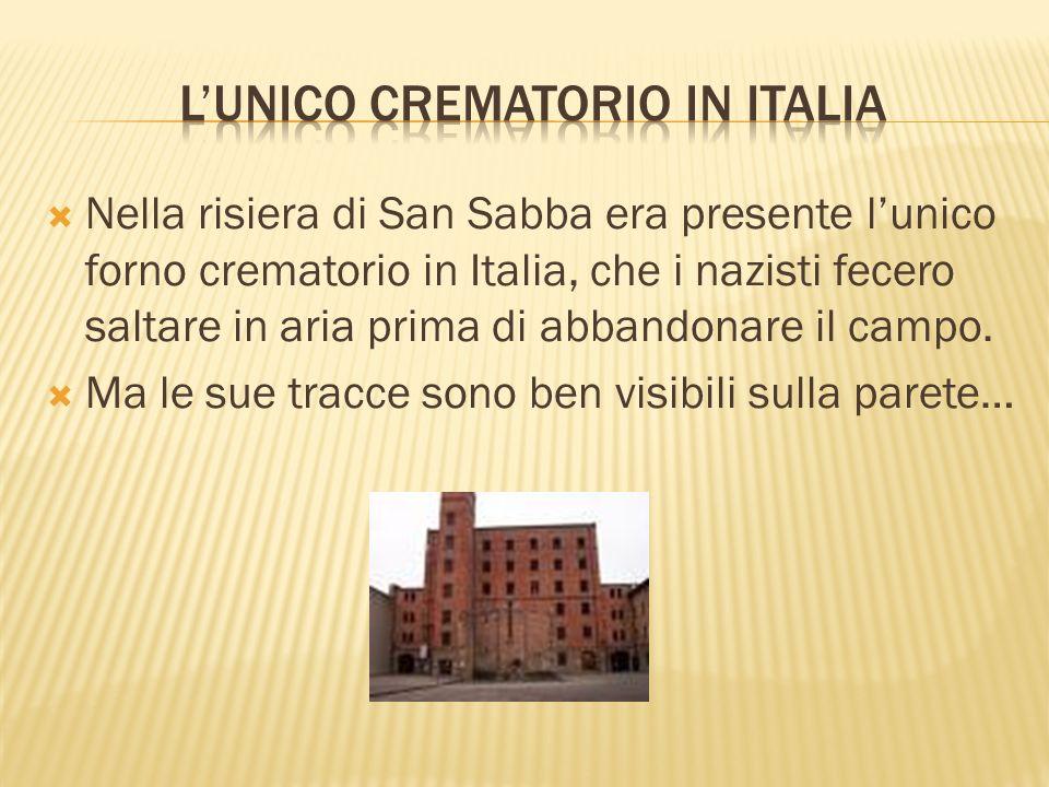 Nella risiera di San Sabba era presente lunico forno crematorio in Italia, che i nazisti fecero saltare in aria prima di abbandonare il campo. Ma le s
