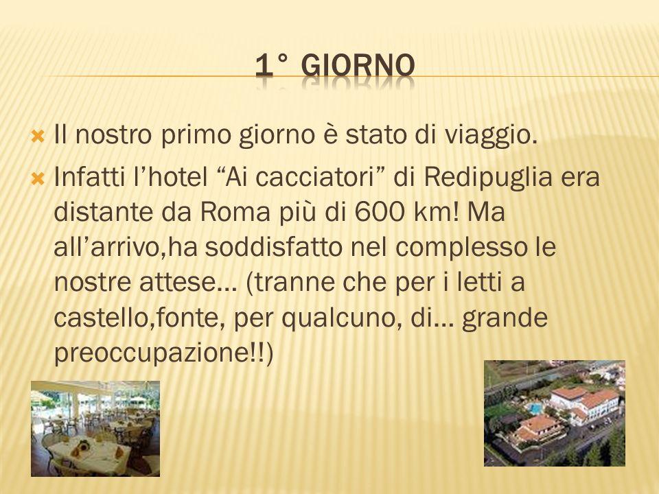 Il nostro primo giorno è stato di viaggio. Infatti lhotel Ai cacciatori di Redipuglia era distante da Roma più di 600 km! Ma allarrivo,ha soddisfatto