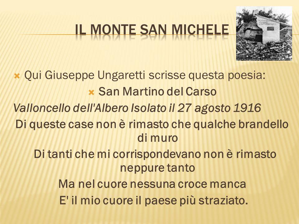 Qui Giuseppe Ungaretti scrisse questa poesia: San Martino del Carso Valloncello dell'Albero Isolato il 27 agosto 1916 Di queste case non è rimasto che