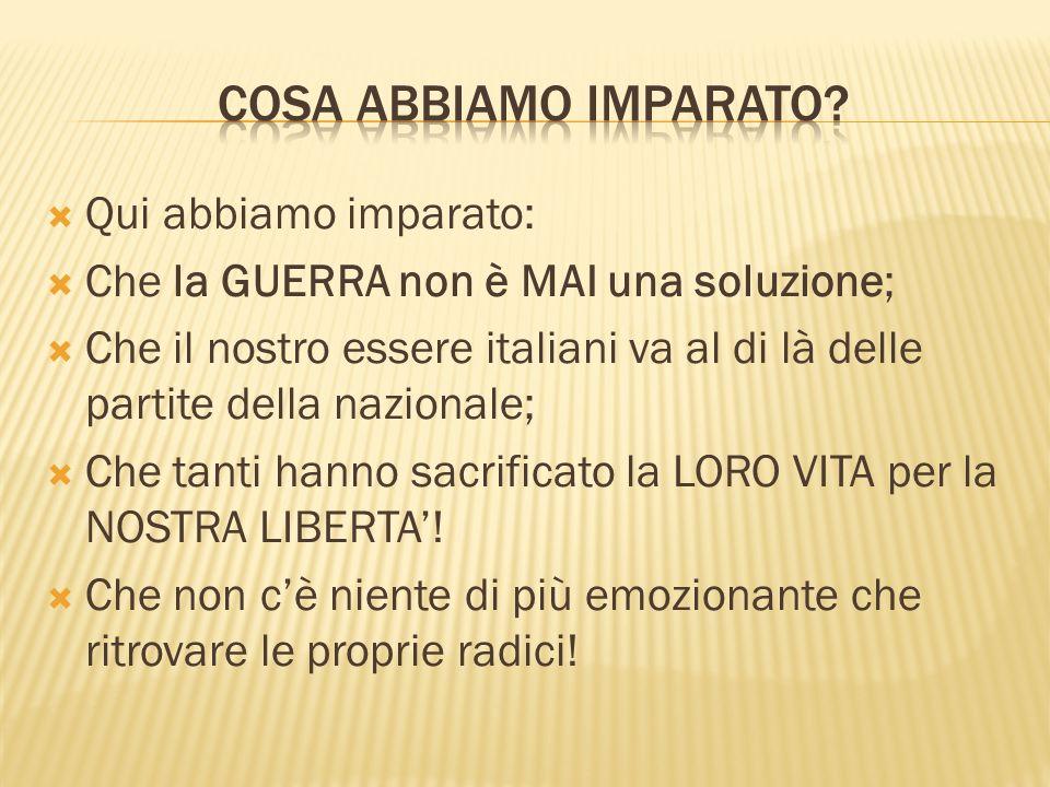 Qui abbiamo imparato: Che la GUERRA non è MAI una soluzione; Che il nostro essere italiani va al di là delle partite della nazionale; Che tanti hanno