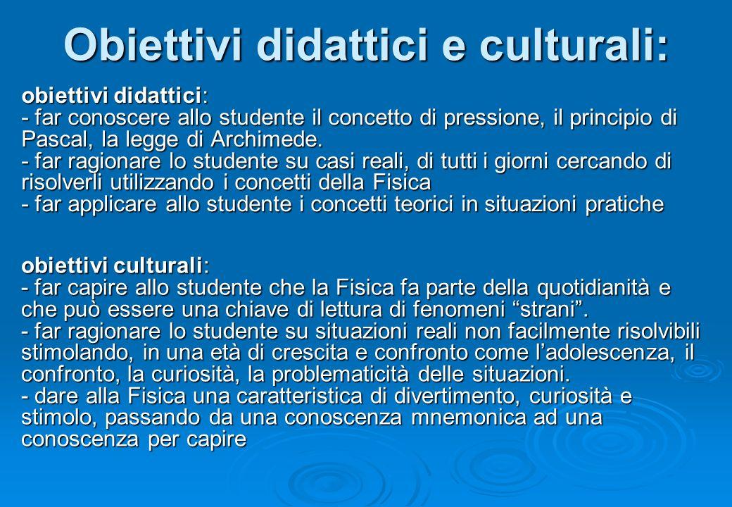 Obiettivi didattici e culturali: obiettivi didattici: - far conoscere allo studente il concetto di pressione, il principio di Pascal, la legge di Arch