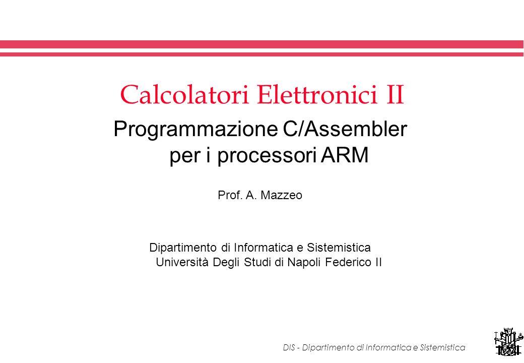 DIS - Dipartimento di Informatica e Sistemistica Calcolatori Elettronici II Programmazione C/Assembler per i processori ARM Prof.