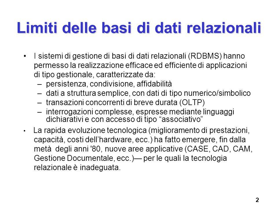 2 Limiti delle basi di dati relazionali I sistemi di gestione di basi di dati relazionali (RDBMS) hanno permesso la realizzazione efficace ed efficien