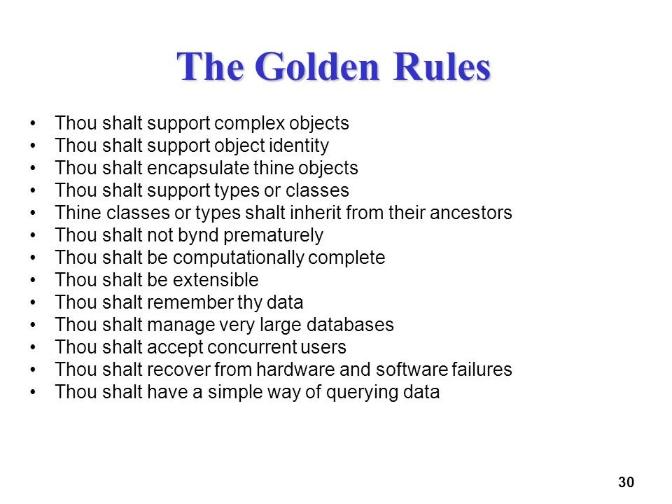 30 The Golden Rules Thou shalt support complex objects Thou shalt support object identity Thou shalt encapsulate thine objects Thou shalt support type
