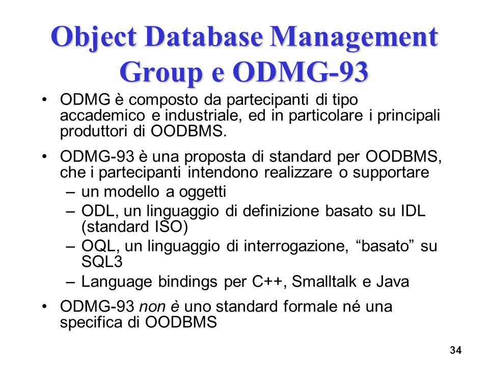 34 Object Database Management Group e ODMG-93 ODMG è composto da partecipanti di tipo accademico e industriale, ed in particolare i principali produtt