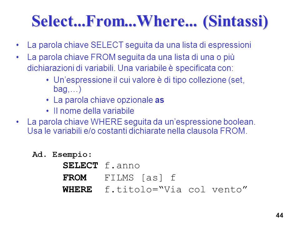 44 Select...From...Where... (Sintassi) La parola chiave SELECT seguita da una lista di espressioni La parola chiave FROM seguita da una lista di una o