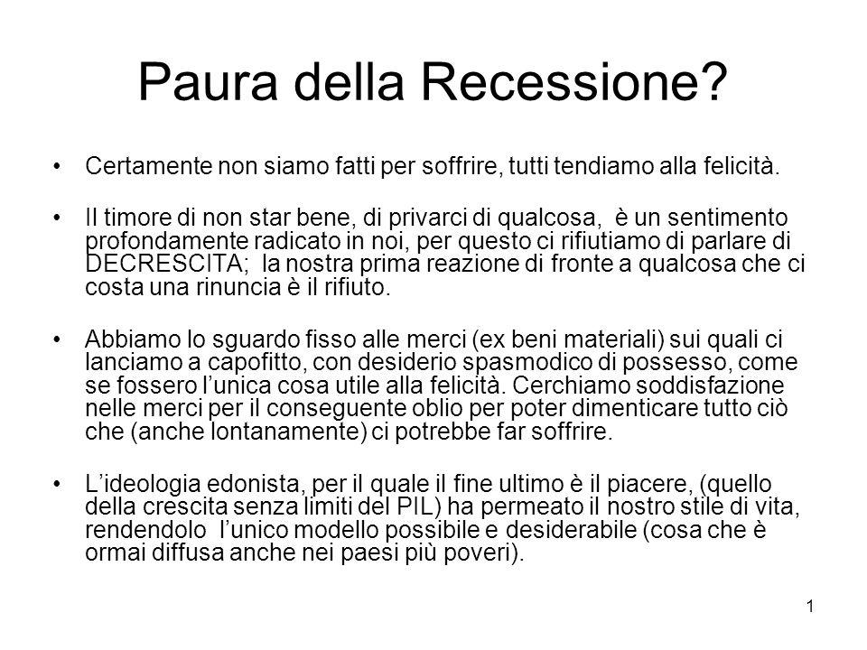 1 Paura della Recessione? Certamente non siamo fatti per soffrire, tutti tendiamo alla felicità. Il timore di non star bene, di privarci di qualcosa,