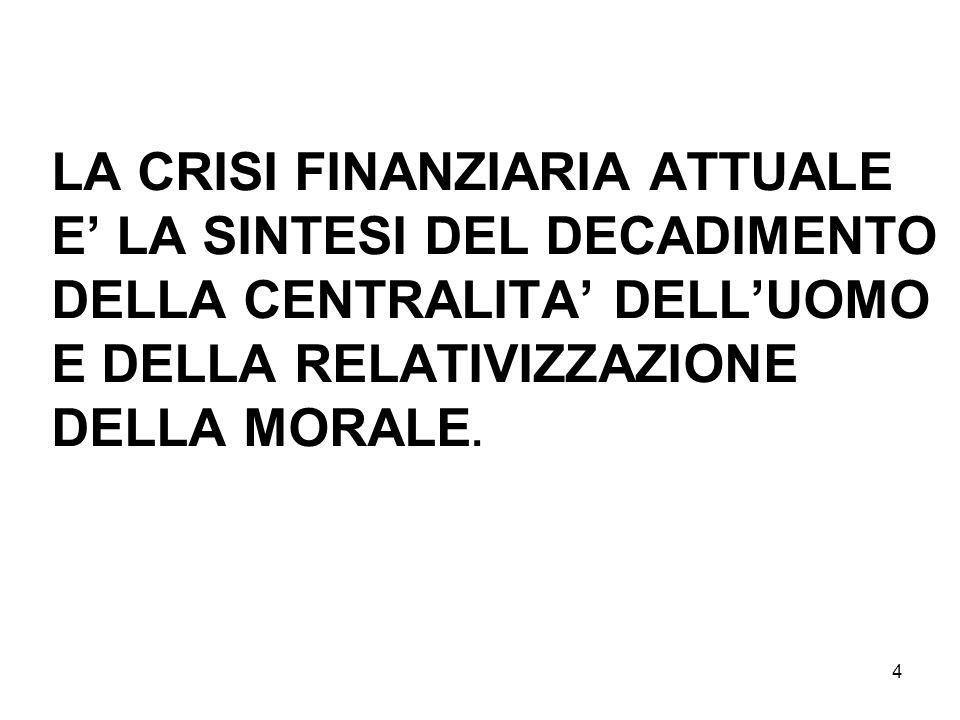 4 LA CRISI FINANZIARIA ATTUALE E LA SINTESI DEL DECADIMENTO DELLA CENTRALITA DELLUOMO E DELLA RELATIVIZZAZIONE DELLA MORALE.
