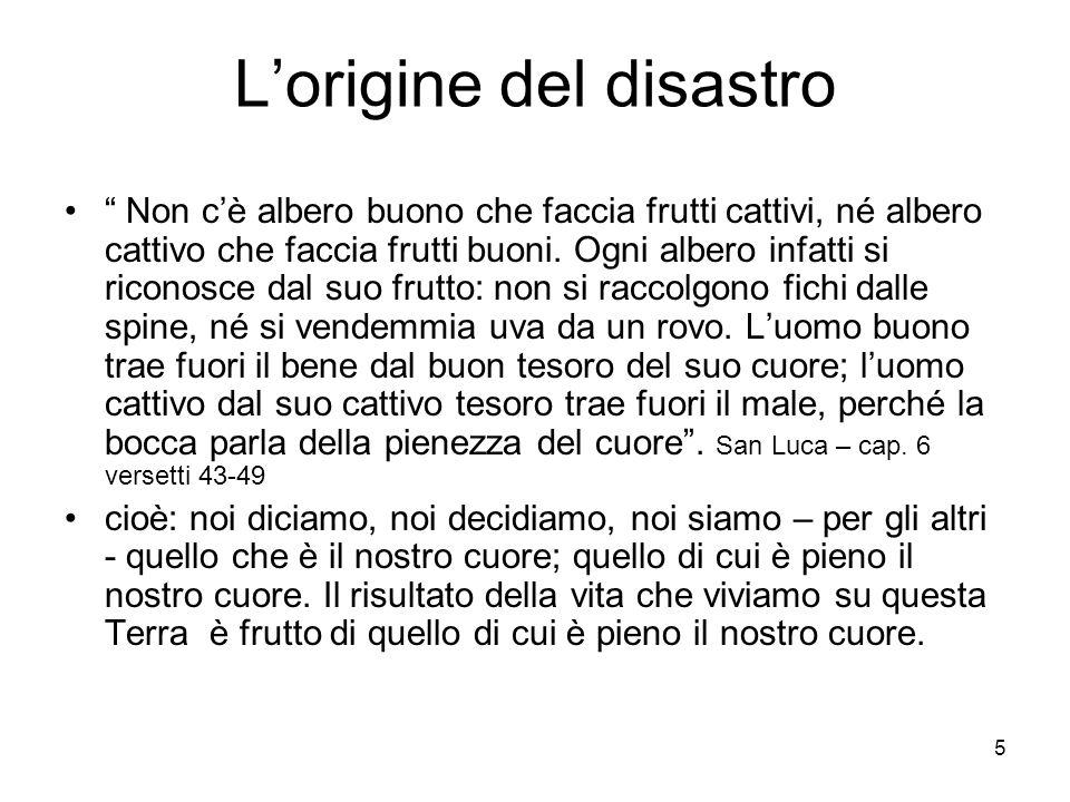 5 Lorigine del disastro Non cè albero buono che faccia frutti cattivi, né albero cattivo che faccia frutti buoni.