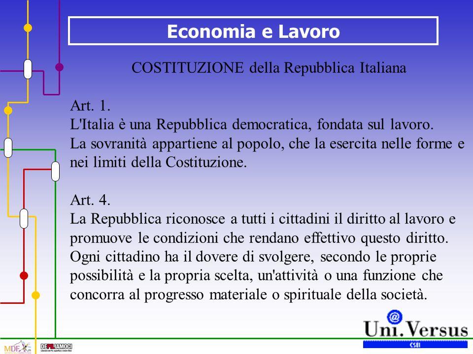 Economia e Lavoro COSTITUZIONE della Repubblica Italiana Art. 1. L'Italia è una Repubblica democratica, fondata sul lavoro. La sovranità appartiene al