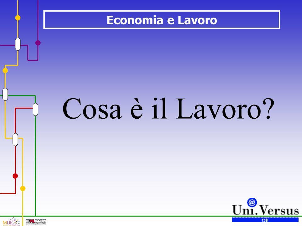Economia e Lavoro Cosa è il Lavoro