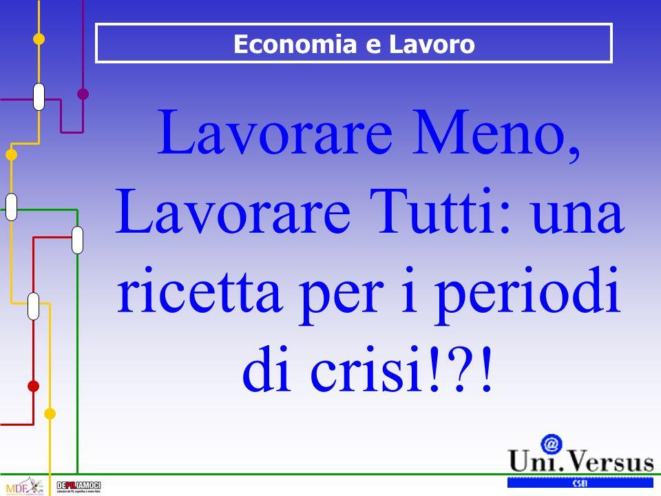 Economia e Lavoro Lavorare Meno, Lavorare Tutti: una ricetta per i periodi di crisi! !
