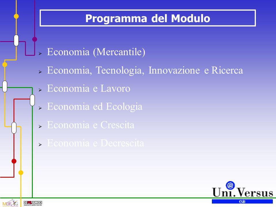 Programma del Modulo Economia (Mercantile) Economia, Tecnologia, Innovazione e Ricerca Economia e Lavoro Economia ed Ecologia Economia e Crescita Economia e Decrescita