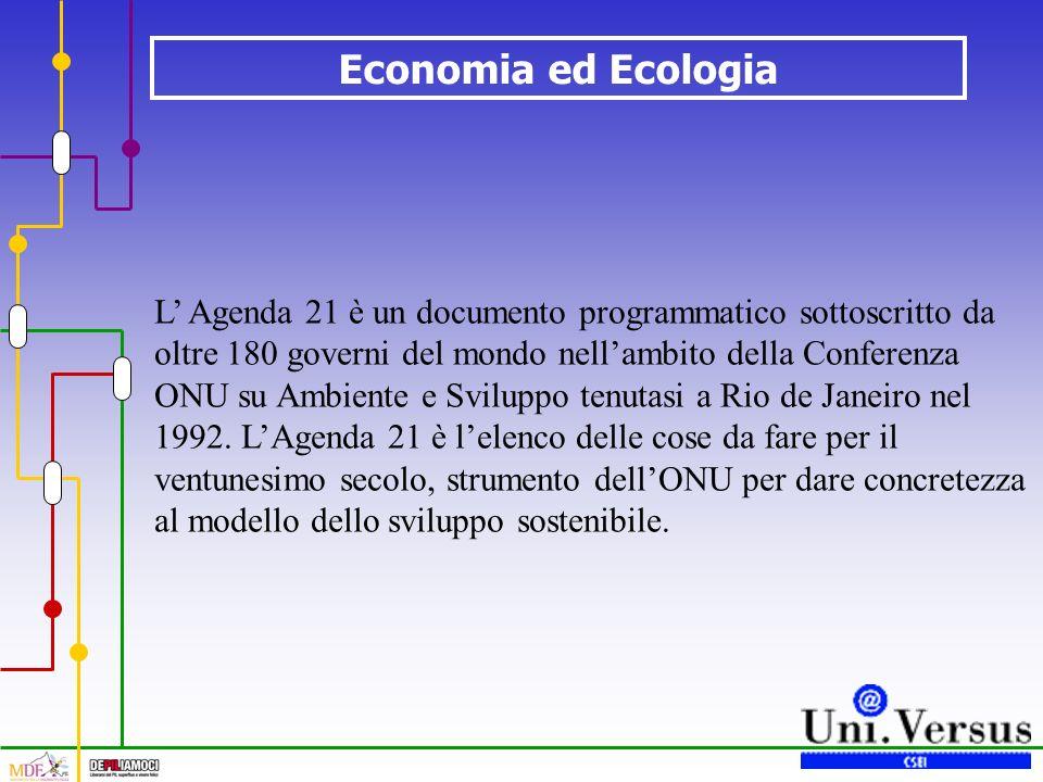 Economia ed Ecologia L Agenda 21 è un documento programmatico sottoscritto da oltre 180 governi del mondo nellambito della Conferenza ONU su Ambiente e Sviluppo tenutasi a Rio de Janeiro nel 1992.
