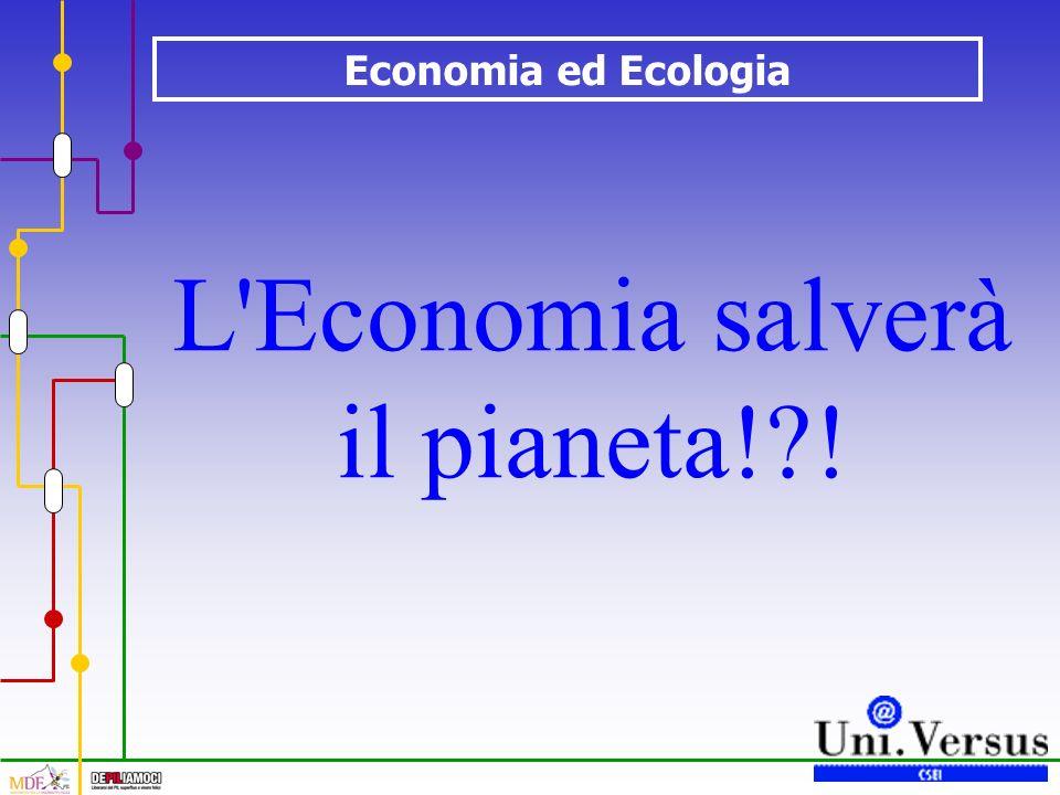 Economia ed Ecologia L Economia salverà il pianeta! !