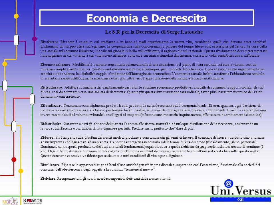Economia e Decrescita Le 8 R per la Decrescita di Serge Latouche Rivalutare. Rivedere i valori in cui crediamo e in base ai quali organizziamo la nost