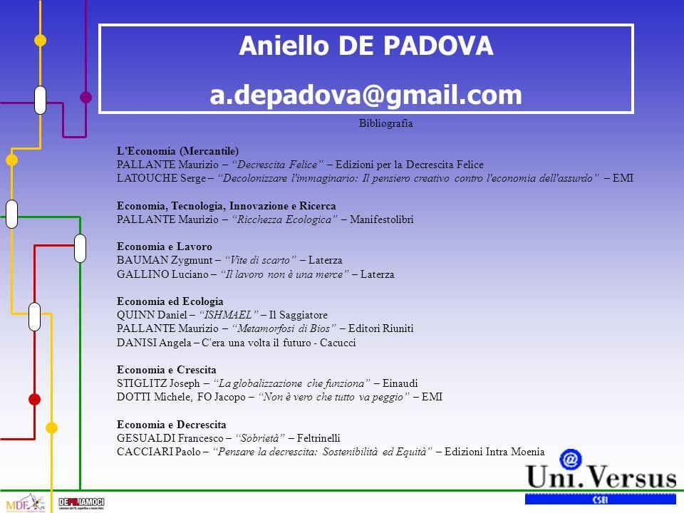 Aniello DE PADOVA a.depadova@gmail.com Bibliografia L'Economia (Mercantile) PALLANTE Maurizio – Decrescita Felice – Edizioni per la Decrescita Felice