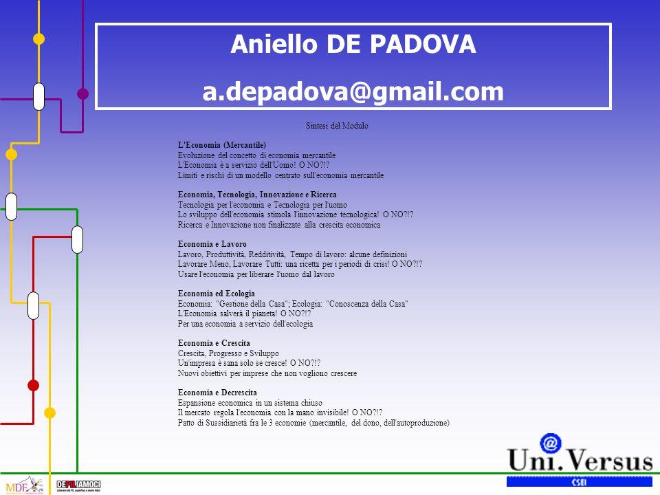 Aniello DE PADOVA a.depadova@gmail.com Sintesi del Modulo L Economia (Mercantile) Evoluzione del concetto di economia mercantile L Economia è a servizio dell Uomo.