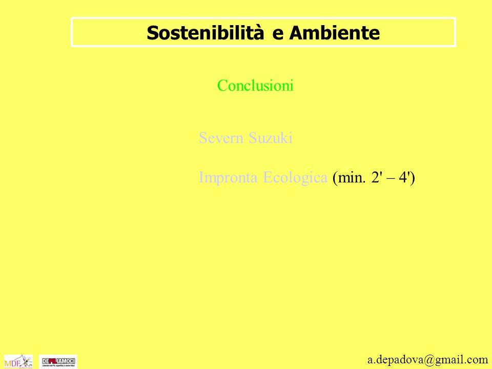 a.depadova@gmail.com Sostenibilità e Ambiente Conclusioni Severn Suzuki Impronta Ecologica (min. 2' – 4')